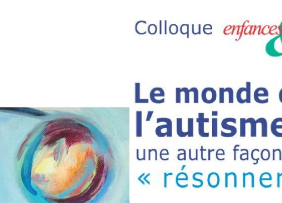"""Colloque Enfances & PSY : Le monde de l'autisme : une autre façon de """"résonner"""""""